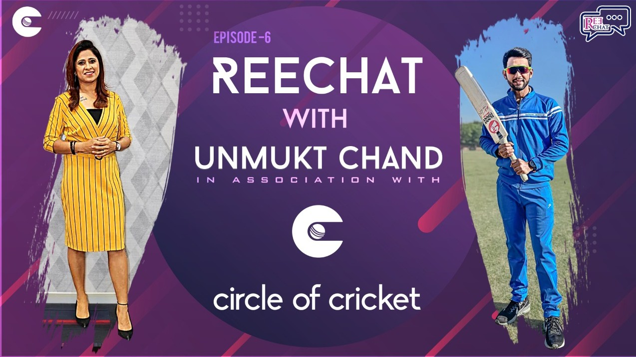 Exclusive Circle of Cricket presents REECHAT hosted by Reema Malhotra; Episode.6 feat. Unmukt Chand